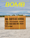 BOMB Magazine has been publishing conversations between artists of all disciplines since 1981. BOMB's founders—New York City based artists and writers—created BOMB because they saw a disparity between the way artists talked about their work among themselves and the way critics described it.