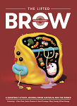 Since its inception in 2007, The Lifted Brow has published the work of a wide variety of writers, including Christos Tsiolkas, Helen Garner, David Foster Wallace, Neil Gaiman, Rick Moody, Karen Russell, Wayne Koestenbaum, Tom Cho, Douglas Coupland, Heidi Julavits, Tom Bissell, Tao Lin, Rebecca Giggs, Margo Lanagan, Jim Shepard, Frank Moorhouse, Anna Krien, Romy Ash, Matthew de Abaitua, Diane Williams, Margaret Atwood, Sam Lipsyte, Eileen Myles, Sheila Heti, Chris Somerville, Elizabeth Gaffney, Andrés Neuman, Angie Hart, Blake Butler, Benjamin Kunkel, many more established practitioners, as well as hundreds of other writers and artists.