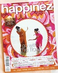 Happinez is a magazine for women who are interested in exploring and deepening their insights in combination with a pure stylish way of life. In an accessible manner, Happinez acquaints the reader with a wide variety of subjects relating to wisdom, psychology and spirituality.  Thus, it adds an extra dimension to themes such as life and work, health, nutrition, living, travel and nature, arts and culture.  Happinez is a unique offering: a glossy mind style magazine that combines profoundness with a stylish way of life with minimal overlap with other women's magazine, whose editorial covers a very broad range of subjects including: Spirituality and wisdom, living and working, travel and nature, psychology and relationships, health and nutrition, beauty and wellness, cooking, literature, films and so much more….. It is important for the Happinez reader to have the right ambience and aura in life – to lead a healthy, spiritual and natural way of living.